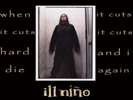 Ill Nino When It Cuts by Korn-Sickness