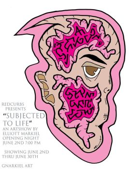 'Subjected to Life' an Artshow  by gnarkiel