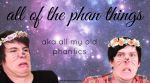 all of the phan things (aka all my old phanfics) by RainbowRandomness