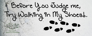 Before You Judge me, Try Walking in My Shoes by zooz898
