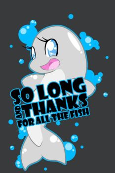 So long and thanks for all the fish by Starphin