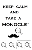 keep calm and take a monocle by Yggdrasil-of-Mitho