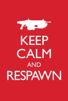 Keep Calm and Respawn by H-to-the-OV
