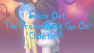 Inside Out-The Dream Must Go On! Chp. 5 by Cartuneslover16