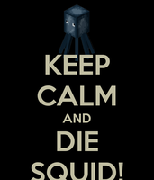 Keep Calm and DIE SQUID! by MCMLPPGpro