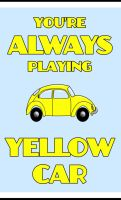 Always Playing Yellow Car by FangsAndNeedles