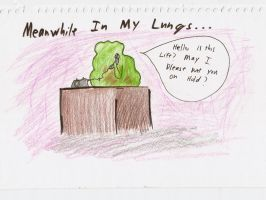 Meanwhile In My Lungs... by lovetadraw