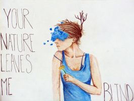 Your Nature Leaves Me Blind. by ImagineArtVibes