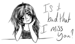 Is it bad that I miss you? by My-two-lives