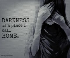 Darkness is a place I call Home. by hayameh03