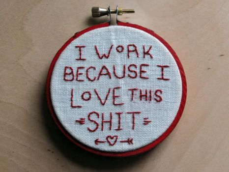 I Work Because I Love This Shit embroidery by DarlingDeerest