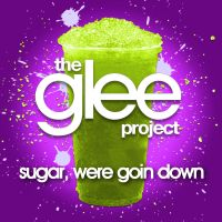 The Glee Project - Sugar We're Goin Down by Addicted-Squared