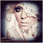 Lady GaGa - So Happy I Could Die CD Cover by GaGanthony