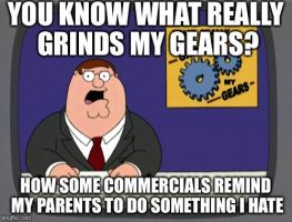 You Know What Really Grinds My Gears? 12 by Roro102900