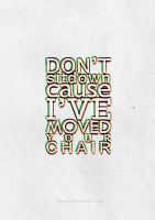 Don't Sit Down Cause I've Moved Your Chair by jobajik