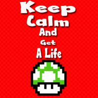 Keep Calm and Get A Life by LW-Lucy