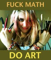 Fuck Math Do Art by DragonSpark