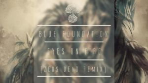 Blue Foundation-Eyes On Fire (Zeds Dead Remix) by amper001