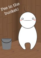 Pee in the bucket! by Rowie-Ann