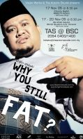 Why You Still Fat? Poster 2 by ismyzeal