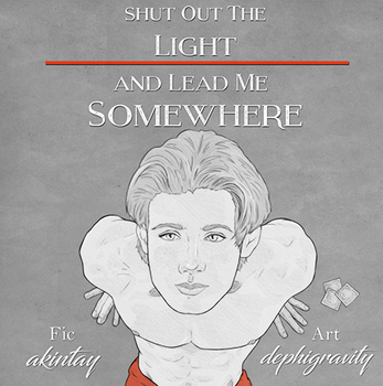 Shut Out the Light and Lead Me Somewhere by dephigravity