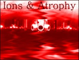 Ions And Atrophy by ionsandatrophy