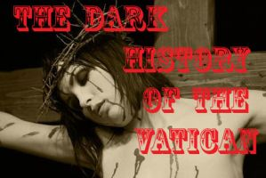 Dark history of the Vatican by passionofagoddess