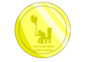 Outta Be Dead Party Badge by RyuPointGame