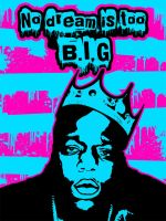 No dream is too B.I.G BIGGIE by LillGrafo