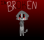 IM brOKen by ghostkitty03