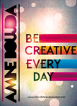 Be Creative Every Day by Aminebjd