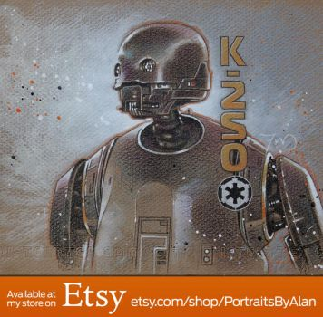 K-2SO - Rogue One Droid Portrait by PortraitsByAlan