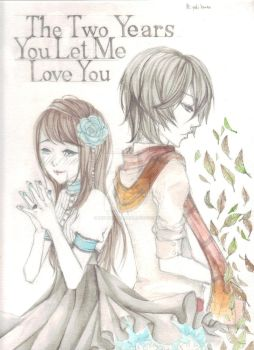 The Two Years You Let Me Love You by MiyukiKuran