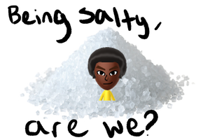Being salty? by musicaall