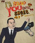 I'll Make You Into Shoes by BradyMajor