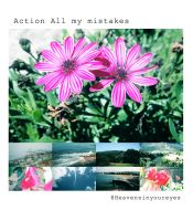 Action All my mistakes. by Heavensinyoureyes