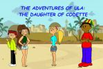 The Adventures of Ula: The Daughter of Codette by TheNewTDICharlieBrow