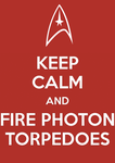 Keep Calm and Fire Photon Torpedoes by SlamTackle