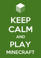 Keep calm and play Minecraft by stevenlerouzic