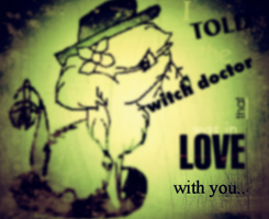 I told the witch doctor that I was in love with U by xCurlygoRawwrz