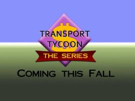 Transport Tycoon: The Series by HeroMewtwo
