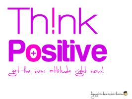 Think positive by djmyeloo