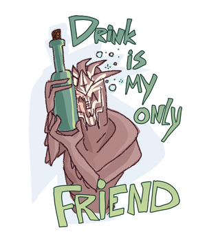 Drink is my only friend by Shatobrion