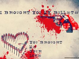 I brought you my bullets, you brought me your love by Roohdarkmetalsuicide