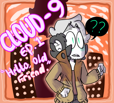 Cloud-9 Ep. 1 ''Hello, Old Friend.'' by ProfessorHare