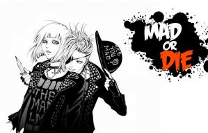 MAD or DIE ? by jumonjie