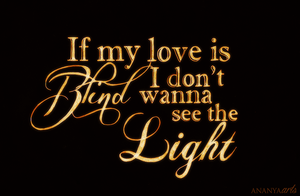 If my love is blind, I don't wanna see the light by AnanyaArts