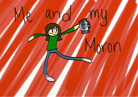 Me and My Moron by CantateDomino