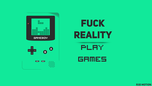 Fuck Reality - Play Games by leipearmeen