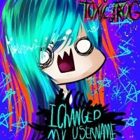 HEY YOU I CHANGED MY USERNAME by T0XICFR0G